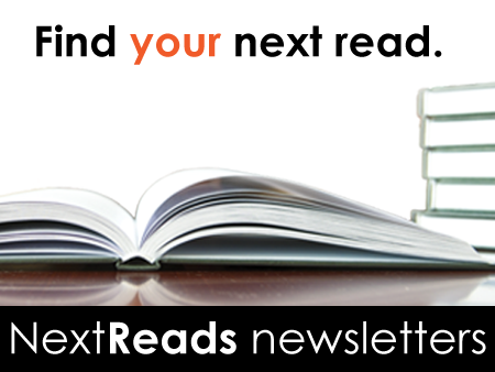 Looking for something new to read? Try the book suggestions in our NextReads newsletters.